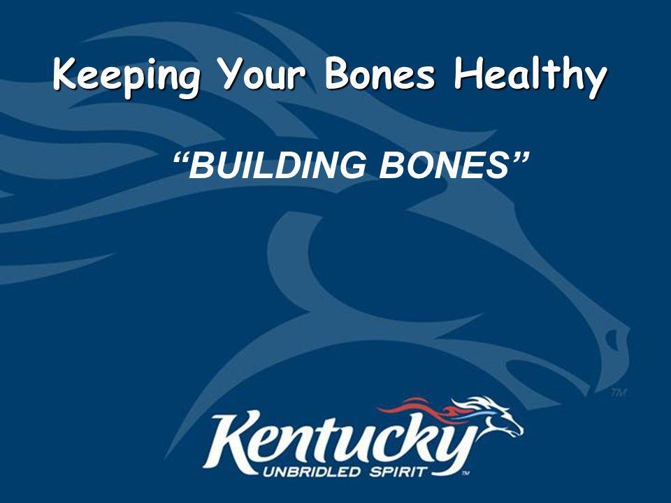 Keeping Your Bones Healthy BUILDING BONES