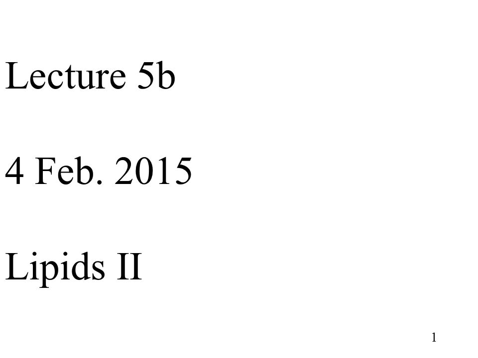 1 Lecture 5b 4 Feb. 2015 Lipids II