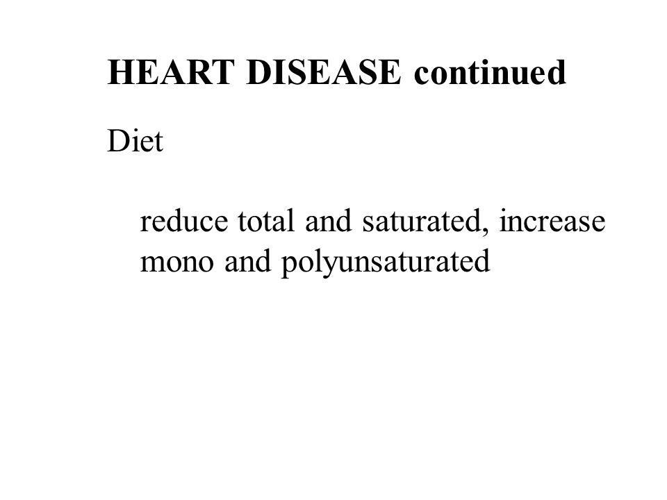 26 HEART DISEASE continued Diet reduce total and saturated, increase mono and polyunsaturated