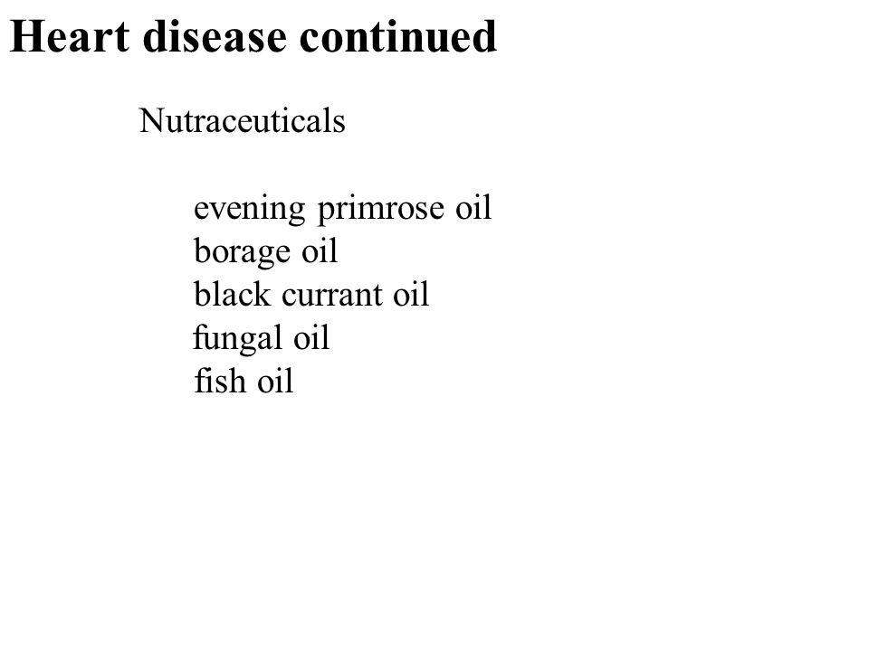 28 Heart disease continued Nutraceuticals evening primrose oil borage oil black currant oil fungal oil fish oil
