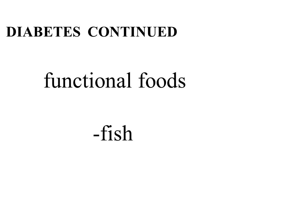 31 DIABETES CONTINUED functional foods -fish