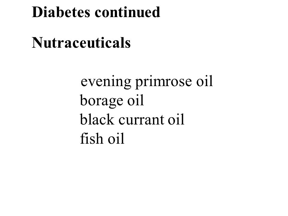32 Diabetes continued Nutraceuticals evening primrose oil borage oil black currant oil fish oil