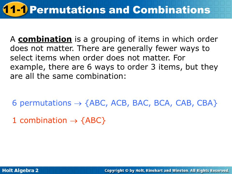 Holt Algebra 2 11-1 Permutations and Combinations A combination is a grouping of items in which order does not matter.