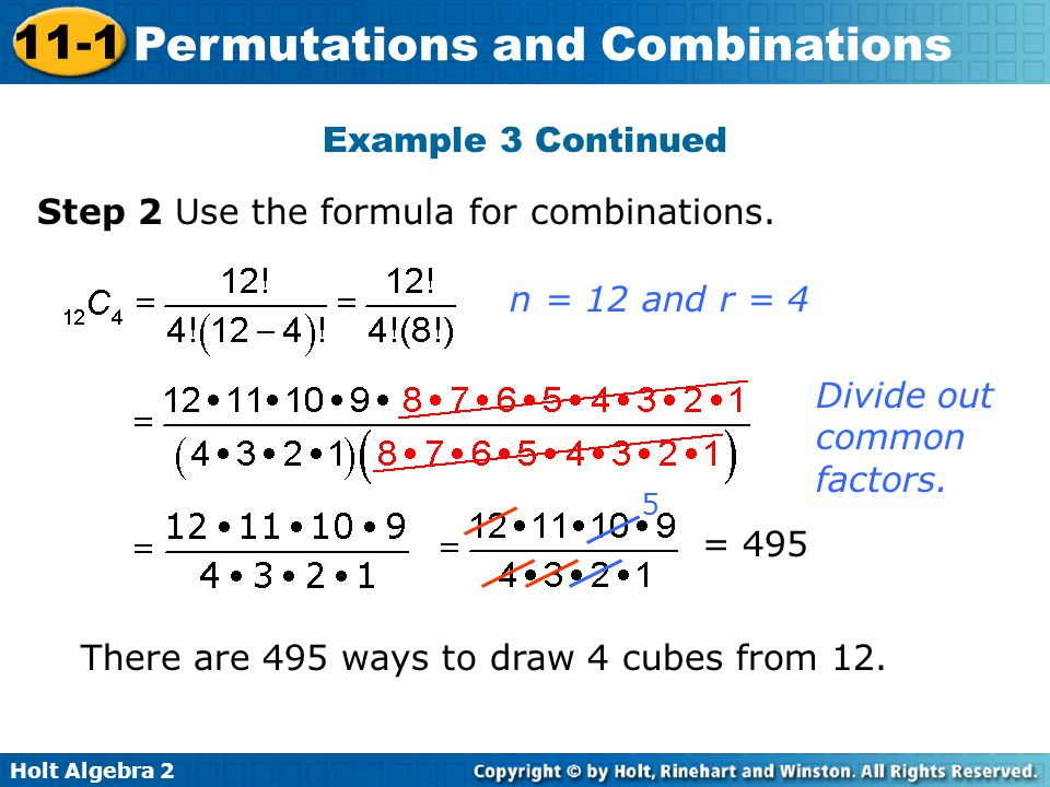 Holt Algebra 2 11-1 Permutations and Combinations Example 3 Continued = 495 Divide out common factors.