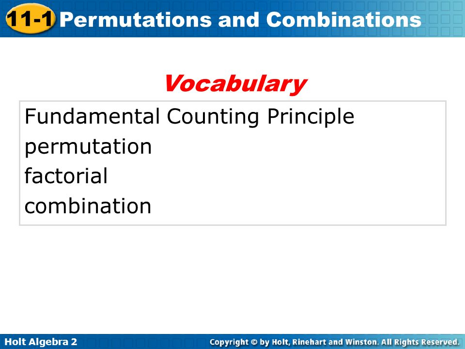 Holt Algebra 2 11-1 Permutations and Combinations Fundamental Counting Principle permutation factorial combination Vocabulary