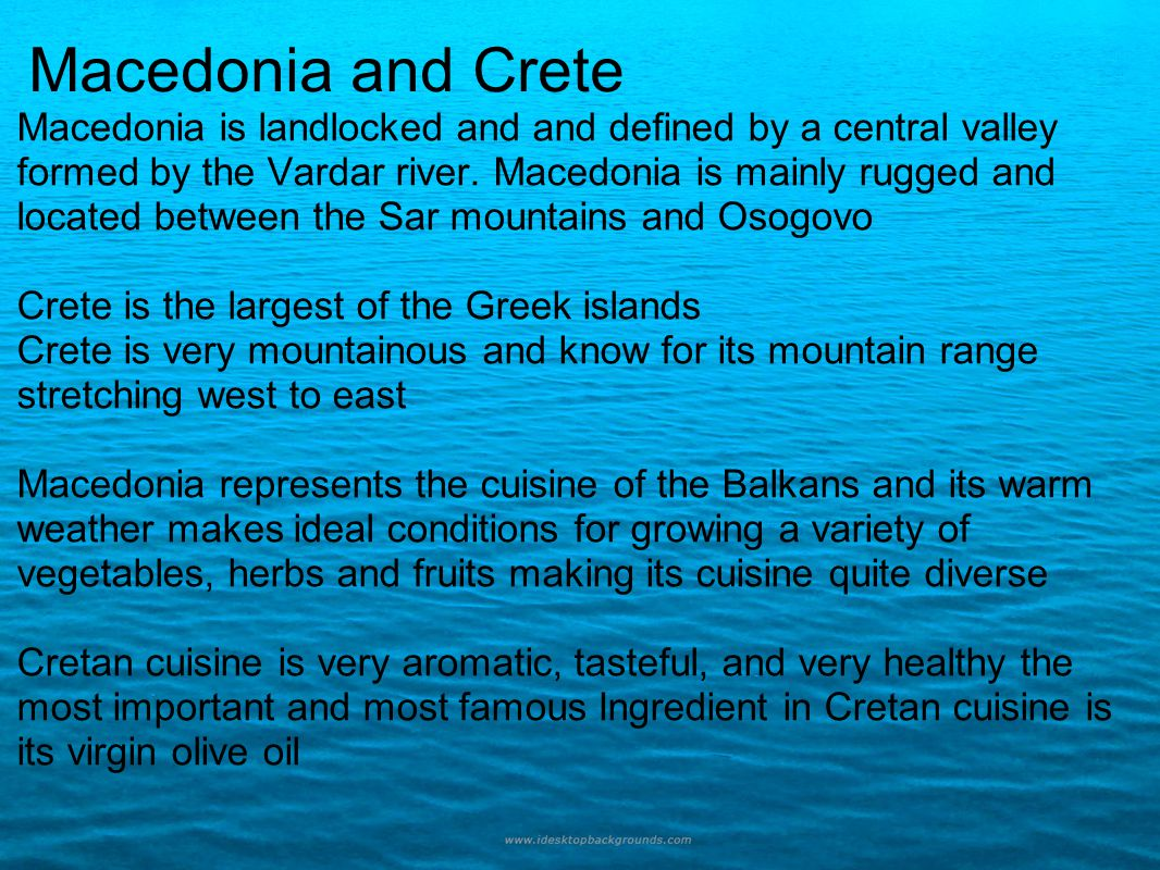 Macedonia and Crete Macedonia is landlocked and and defined by a central valley formed by the Vardar river. Macedonia is mainly rugged and located bet