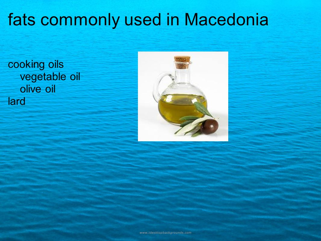fats commonly used in Macedonia cooking oils vegetable oil olive oil lard
