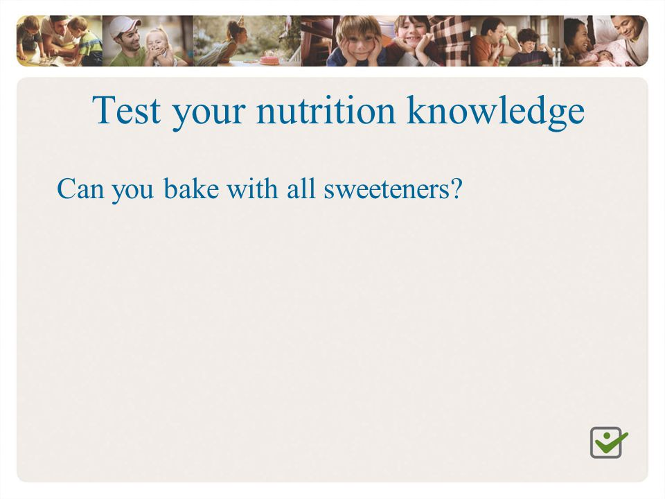 Test your nutrition knowledge Can you bake with all sweeteners?