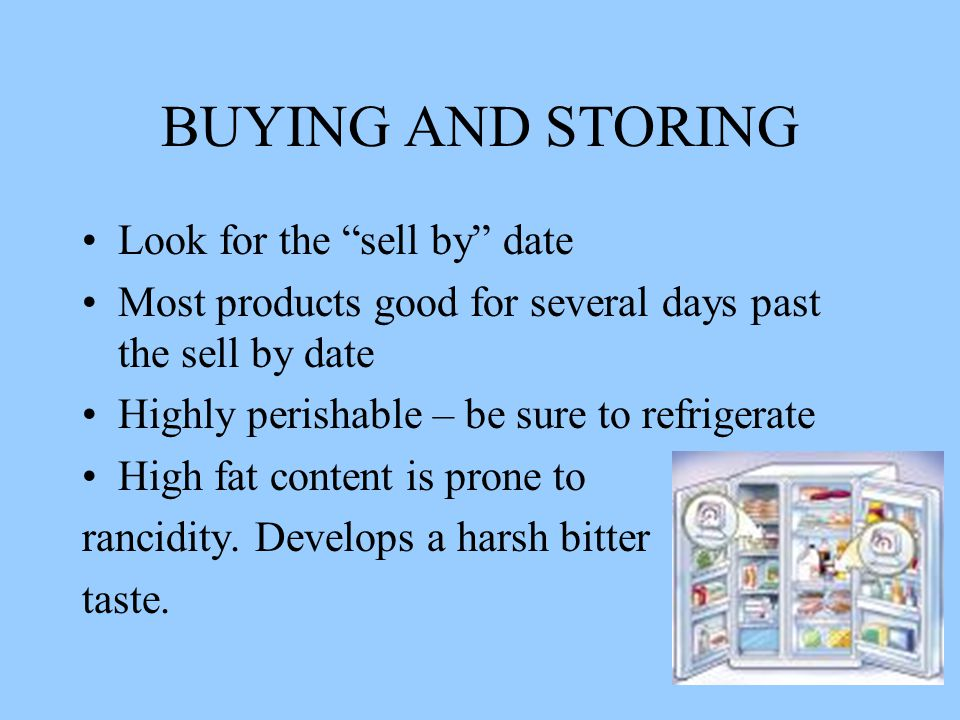 "BUYING AND STORING Look for the ""sell by"" date Most products good for several days past the sell by date Highly perishable – be sure to refrigerate Hi"