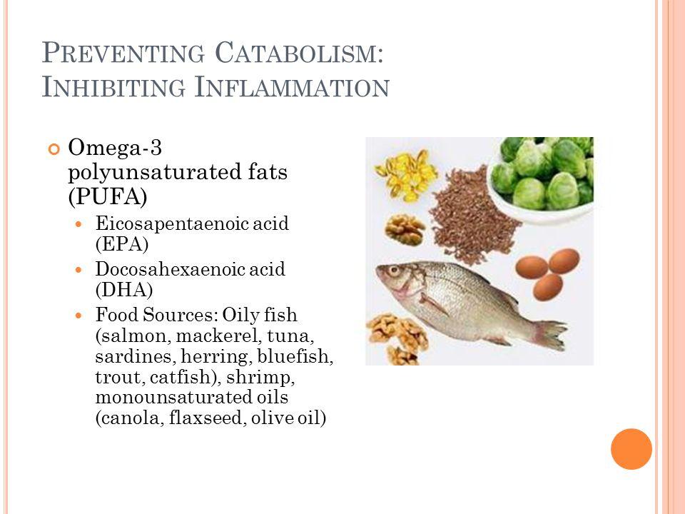 P REVENTING C ATABOLISM : I NHIBITING I NFLAMMATION Omega-3 polyunsaturated fats (PUFA) Eicosapentaenoic acid (EPA) Docosahexaenoic acid (DHA) Food So
