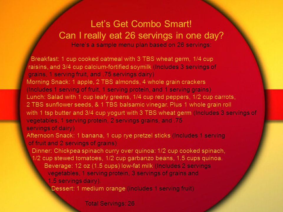Let's Get Combo Smart. Can I really eat 26 servings in one day.