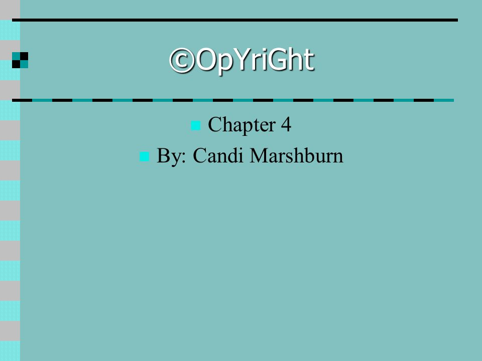 ©OpYriGht Chapter 4 By: Candi Marshburn
