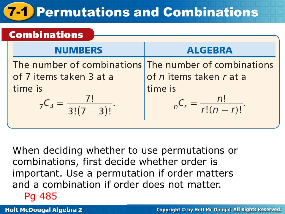 Holt McDougal Algebra 2 7-1 Permutations and Combinations When deciding whether to use permutations or combinations, first decide whether order is imp
