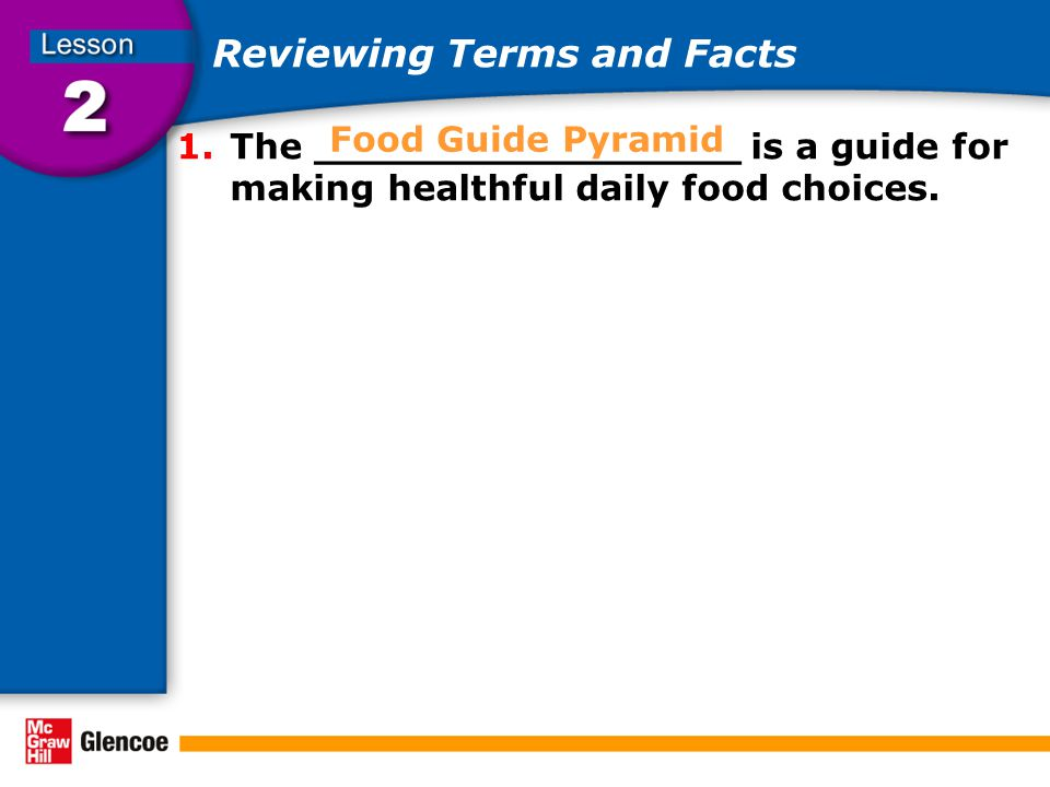 Reviewing Terms and Facts 1.The _________________ is a guide for making healthful daily food choices.