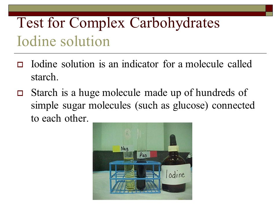 Test for Complex Carbohydrates Iodine solution  Iodine solution  color change = blue to black