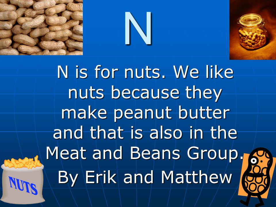 N N is for nuts.