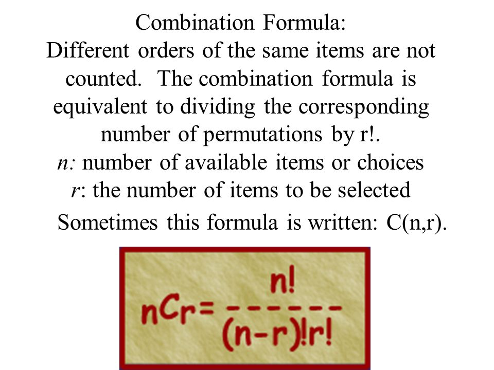 Combination Formula: Different orders of the same items are not counted.