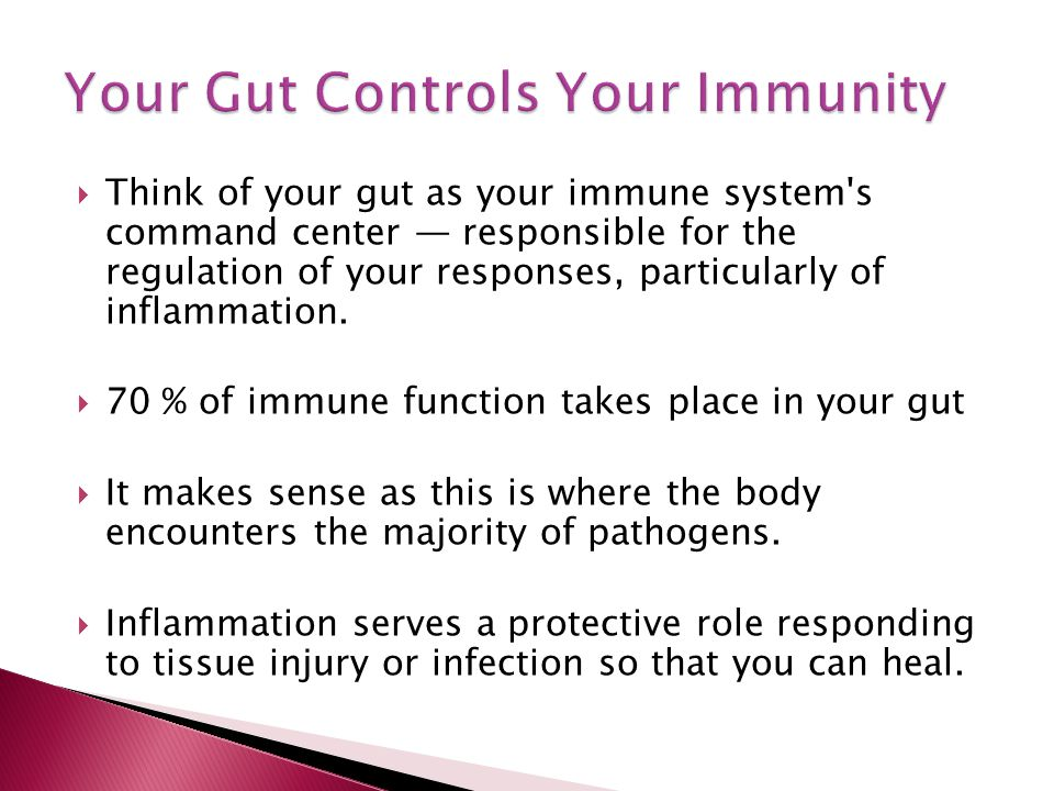  Think of your gut as your immune system s command center — responsible for the regulation of your responses, particularly of inflammation.