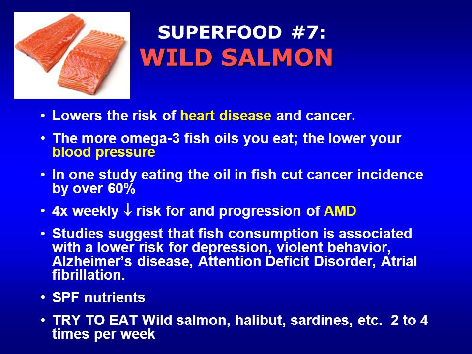 WILD SALMON SUPERFOOD #7: WILD SALMON Lowers the risk of heart disease and cancer.