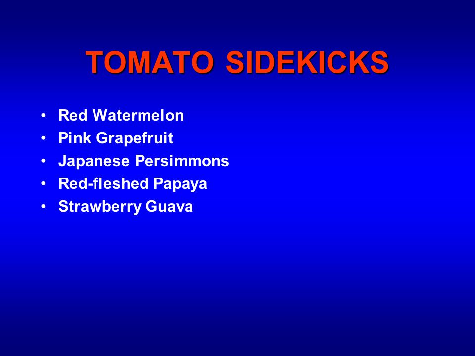 TOMATO SIDEKICKS Red Watermelon Pink Grapefruit Japanese Persimmons Red-fleshed Papaya Strawberry Guava