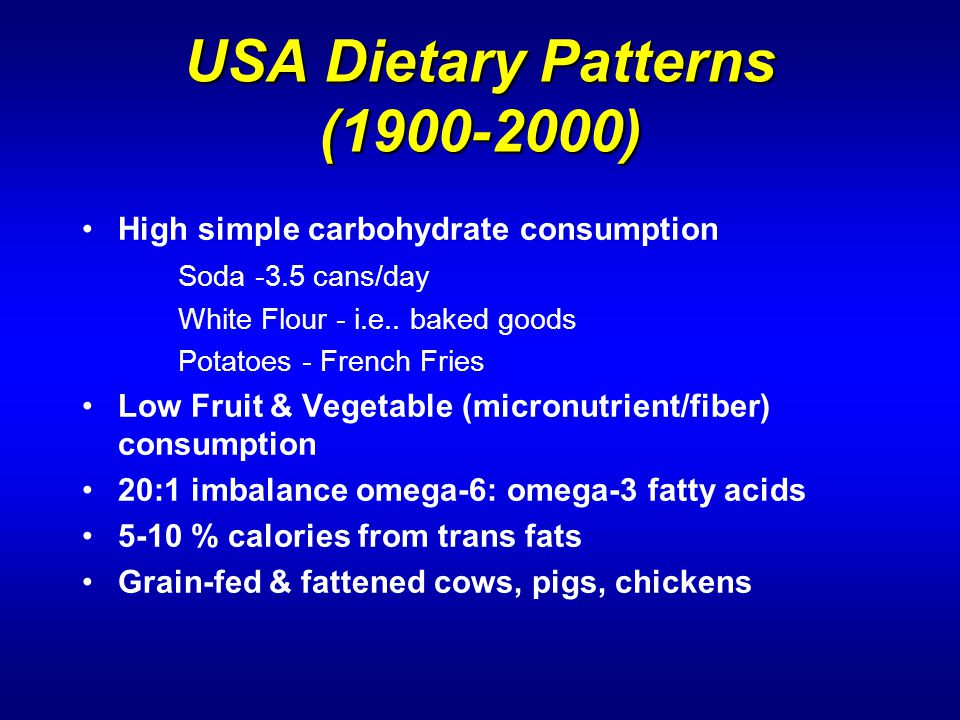 USA Dietary Patterns (1900-2000) High simple carbohydrate consumption Soda -3.5 cans/day White Flour - i.e..