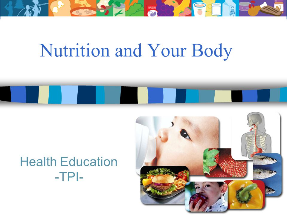Nutrition and Your Body Health Education -TPI-
