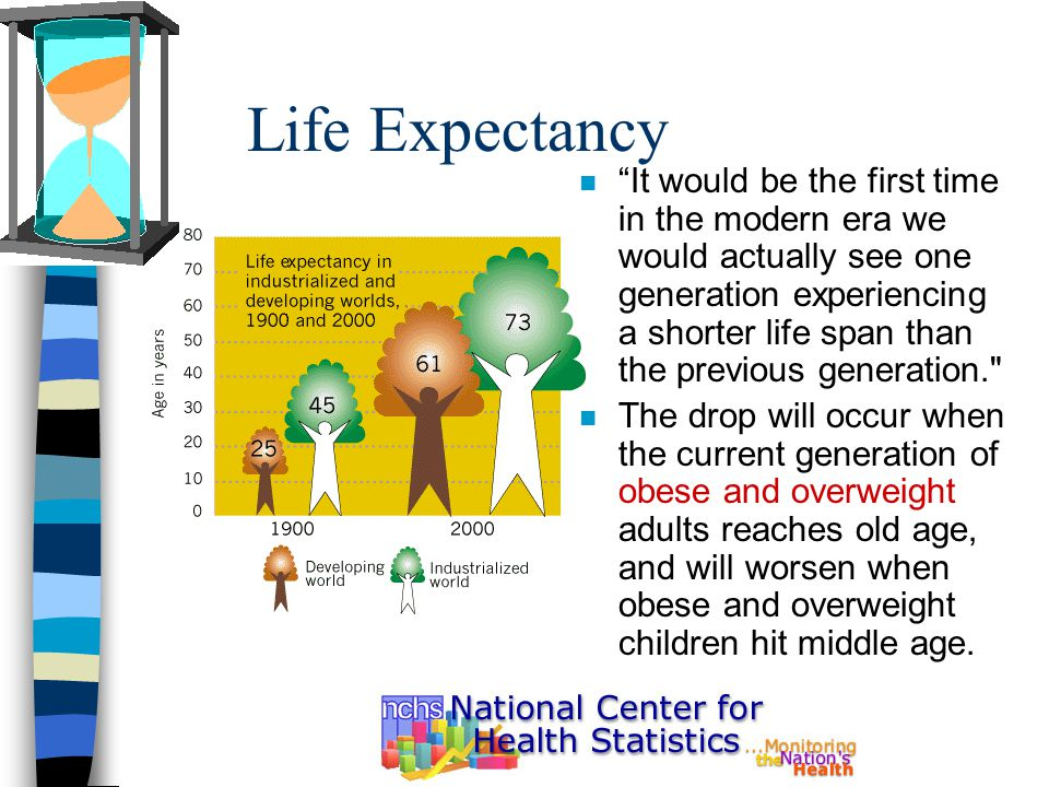 "Life Expectancy n ""It would be the first time in the modern era we would actually see one generation experiencing a shorter life span than the previou"