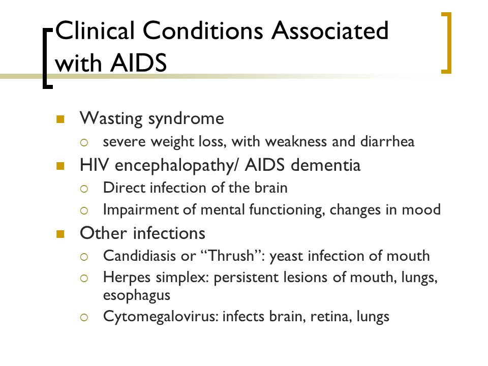 Clinical Conditions Associated with AIDS Wasting syndrome  severe weight loss, with weakness and diarrhea HIV encephalopathy/ AIDS dementia  Direct