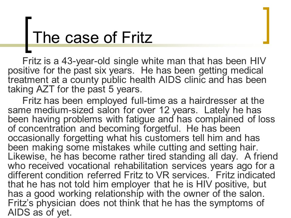 The case of Fritz Fritz is a 43-year-old single white man that has been HIV positive for the past six years. He has been getting medical treatment at