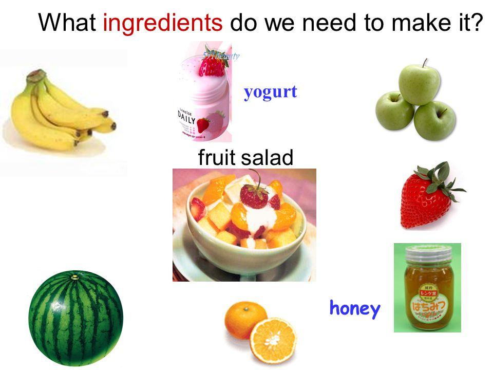 fruit salad What ingredients do we need to make it? yogurt honey