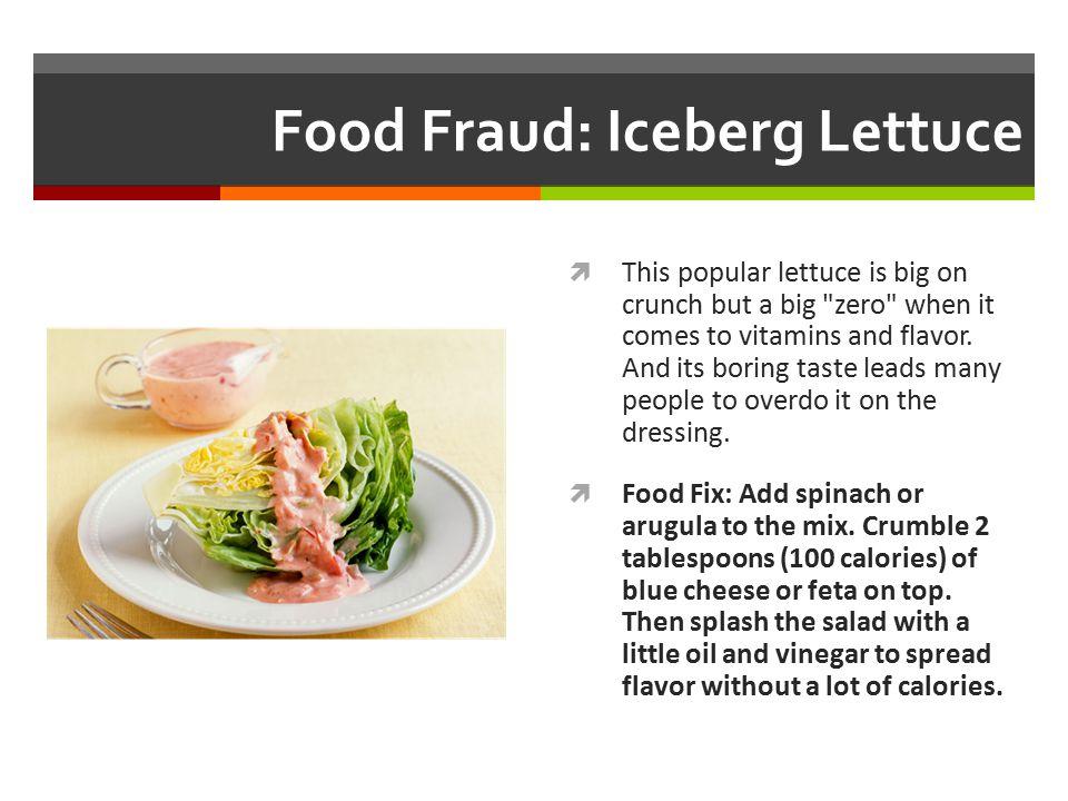 Food Fraud: Iceberg Lettuce  This popular lettuce is big on crunch but a big