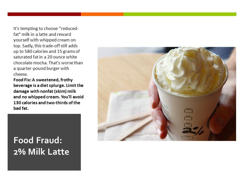 Food Fraud: 2% Milk Latte It's tempting to choose