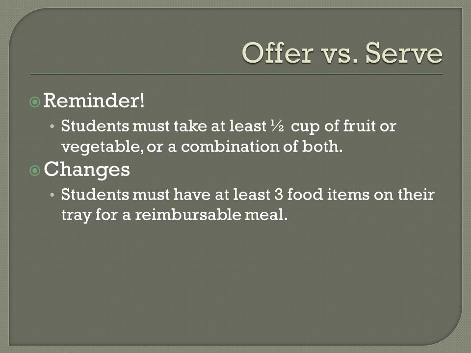  Reminder. Students must take at least ½ cup of fruit or vegetable, or a combination of both.