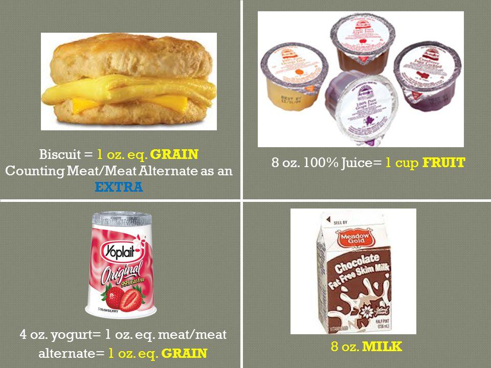 8 oz. MILK 8 oz. 100% Juice= 1 cup FRUIT Biscuit = 1 oz.