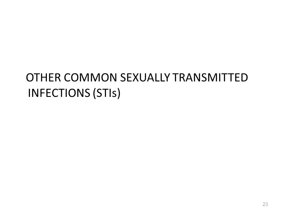 OTHER COMMON SEXUALLY TRANSMITTED INFECTIONS (STIs) 23