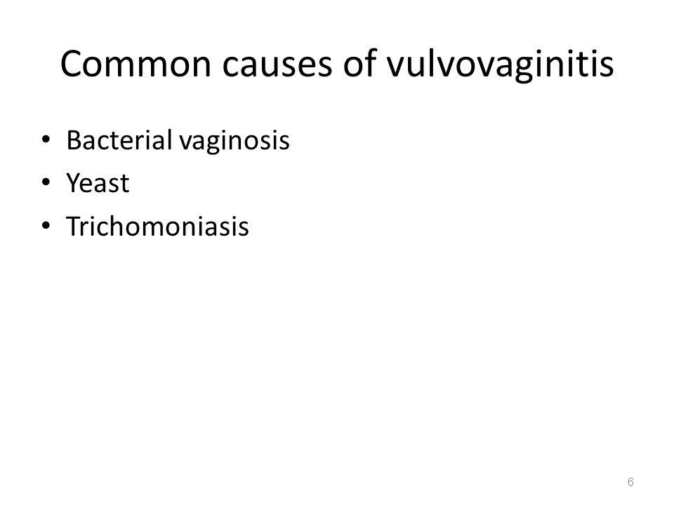 Common causes of vulvovaginitis Bacterial vaginosis Yeast Trichomoniasis 6