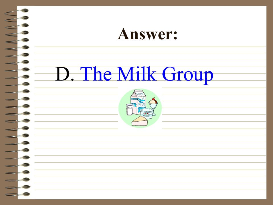D. The Milk Group Answer: