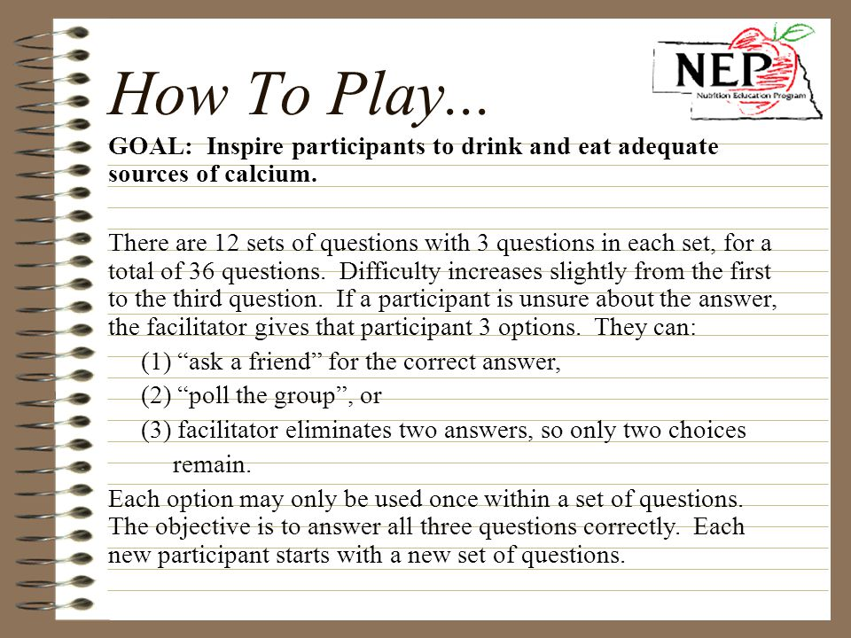 How To Play... GOAL: Inspire participants to drink and eat adequate sources of calcium.