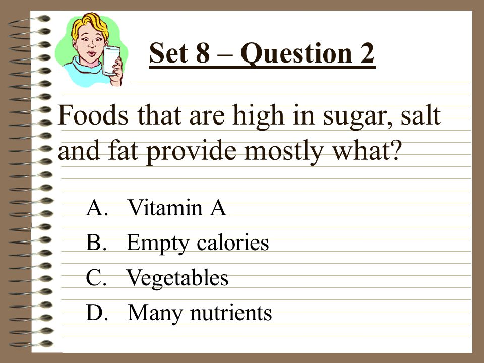Foods that are high in sugar, salt and fat provide mostly what.