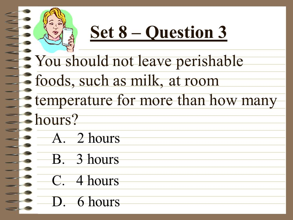 You should not leave perishable foods, such as milk, at room temperature for more than how many hours.