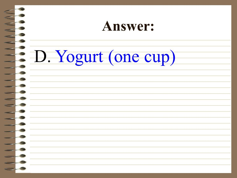D. Yogurt (one cup) Answer: