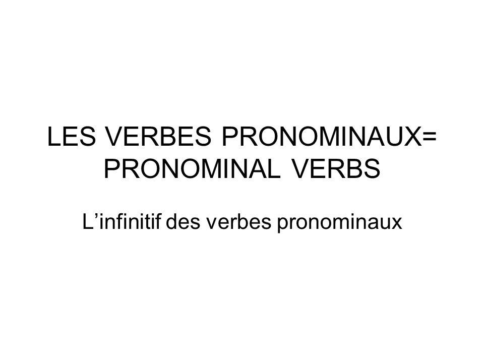 LES VERBES PRONOMINAUX= PRONOMINAL VERBS L'infinitif des verbes pronominaux