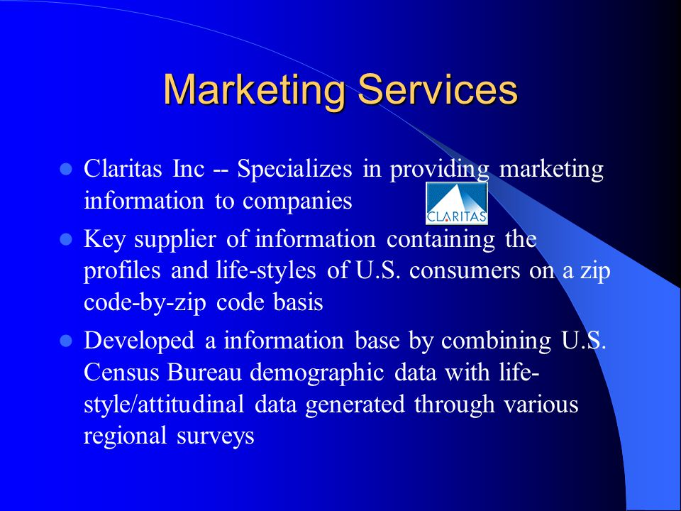 Marketing Services Claritas Inc -- Specializes in providing marketing information to companies Key supplier of information containing the profiles and life-styles of U.S.