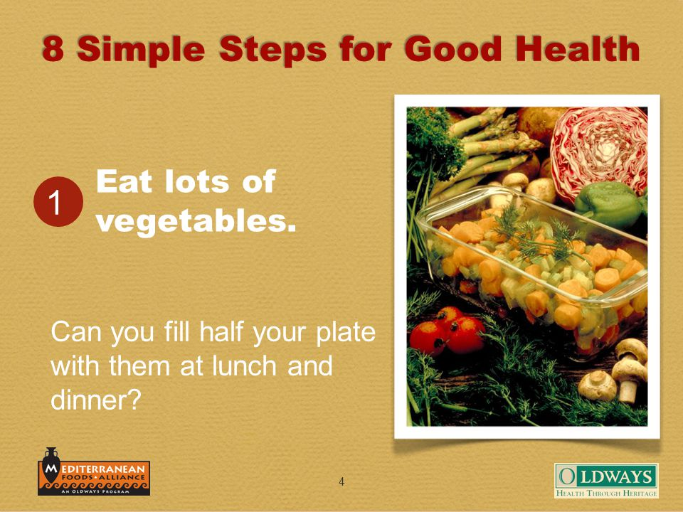 4 Eat lots of vegetables. 1 Can you fill half your plate with them at lunch and dinner.