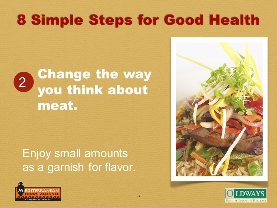 5 Change the way you think about meat. 2 Enjoy small amounts as a garnish for flavor.