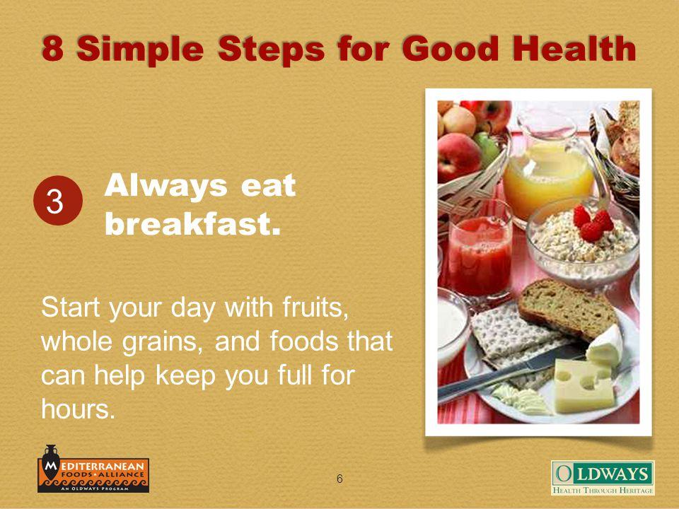 6 Always eat breakfast.