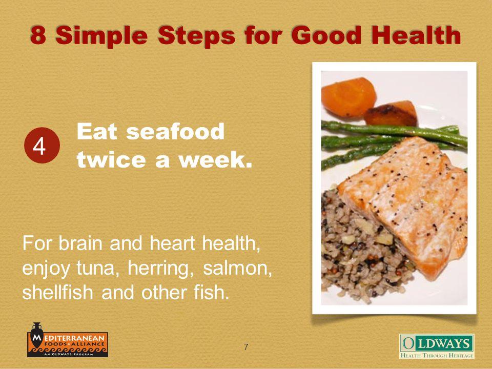 7 Eat seafood twice a week.