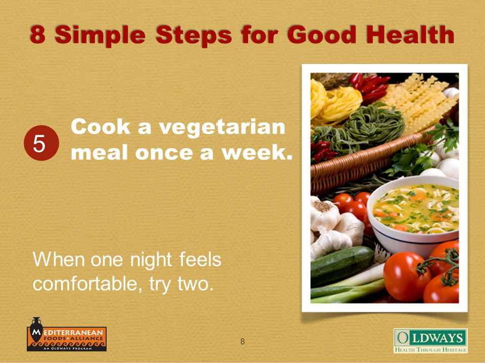 8 Cook a vegetarian meal once a week. 5 When one night feels comfortable, try two.