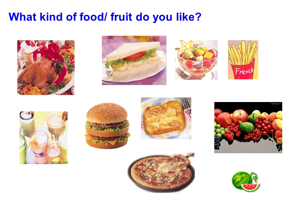 What kind of food/ fruit do you like?