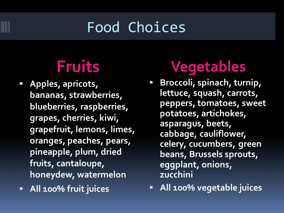 Food Choices Fruits Vegetables  Apples, apricots, bananas, strawberries, blueberries, raspberries, grapes, cherries, kiwi, grapefruit, lemons, limes,